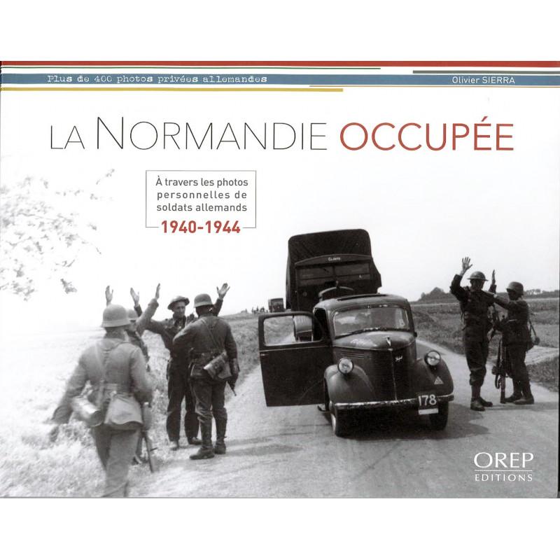 LA NORMANDIE OCCUPEE - A travers les photos personnelles des soldats allemands 1940 - 1944