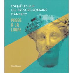 ENQUETES SUR LES TRESORS ROMAINS D´ANNECY - PASSE A LA LOUPE
