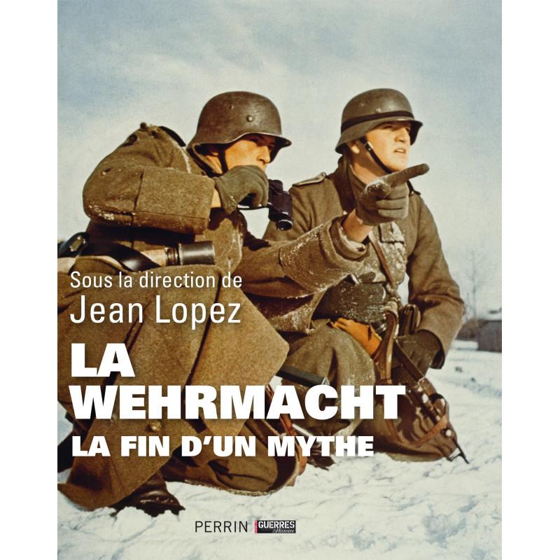 La Wehrmacht - La fin d'un mythe