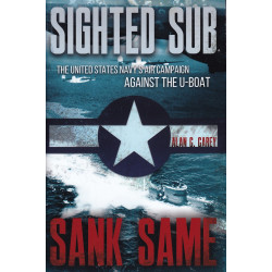 Sighted Sub, Sank Same - The United States Navy's Air Campaign against the U-Boat