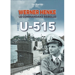 U-515 - WERNER HENKE Le Commandant Rebel