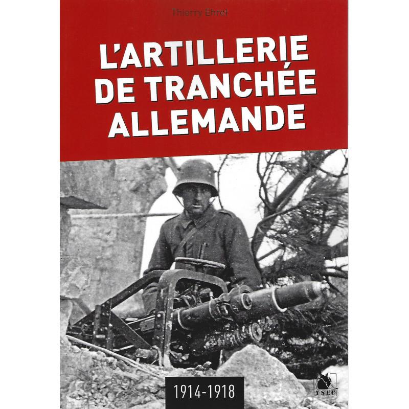L'ARTILLERIE DE TRANCHEE ALLEMANDE 1914-1918