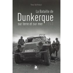 1940 LA BATAILLE DE DUNKERQUE SUR TERRE ET SUR MER