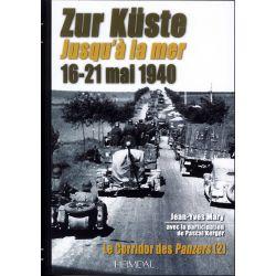 LE CORRIDOR DES PANZER - TOME 2, JUSQU'À LA MER ZÜR KUSTE : 16-21 MAI 1940