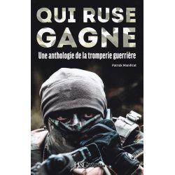 QUI RUSE GAGNE ! - Une anthologie de la tromperie guerrière