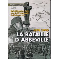 JUIN 1940 LA BATAILLE D'ABBEVILLE - De la Rhénanie à Caen avec la compagnie du Régiment «List»