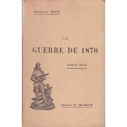 La guerre de 1870. simple récit Général Niox - Ed 1897