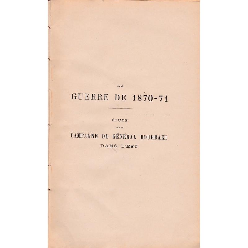 La Guerre de 1870-71. Etude sur la campagne du General Bourbaki dans l'Est Ed 1908