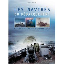 Les Navires du Débarquement - Combats navals de juin à décembre 1944