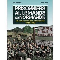 Prisonniers allemands en Normandie - Un camp américain - Foucarville (1944-1947)